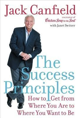 The Success Principles: How to Get from Where You Are to Where You Want to Be  -     By: Jack Canfield, Janet Switzer