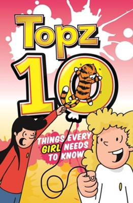 Topz Ten Things Every Girl Needs to Know  -     By: Alexa Tewkesbury