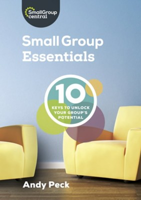 Small Group Essentials: 10 Keys to Unlock Your Group's Potential  -     By: Andy Peck