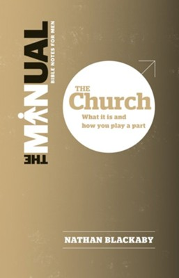 The Manual: The Church-What it is and How you Play a Part  -     By: Nathan Blackaby
