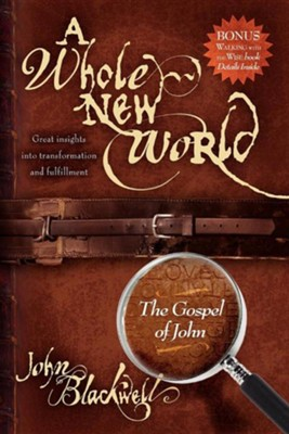 A Whole New World: The Gospel of John  -     By: John Blackwell