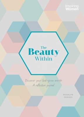 The Beauty Within : Discover your God Given Worth  -     By: Rosalyn Derges