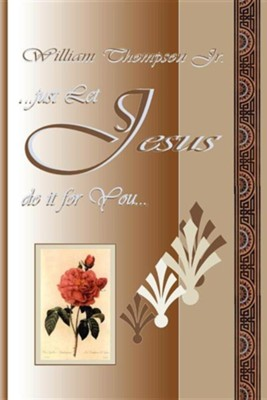 Just Let Jesus Do It for You  -     By: William Thompson Jr.