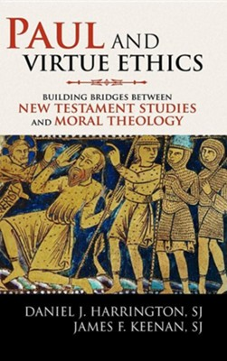Paul and Virtue Ethics: Building Bridges Between New Testament Studies and Moral Theology  -     By: Daniel Harrington & James F. Keenan