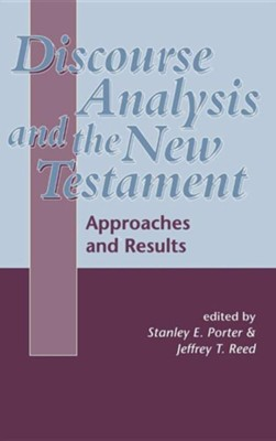 Discourse Analysis and the New Testament: Approaches & Results   -     Edited By: Stanley E. Porter, Jeffrey Reed