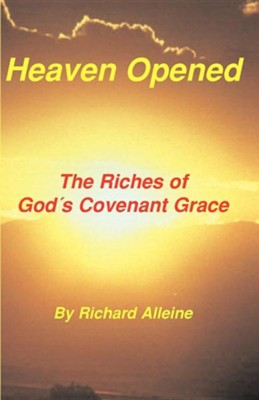Heaven Opened: The Riches of God's Covenant Grace  -     By: Richard Alleine, Joseph Alleine