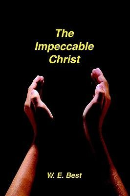 The Impeccable Christ  -     By: W.E. Best