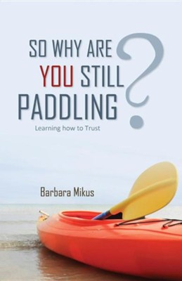 So Why Are You Still Paddling?  -     By: Barbara Mikus