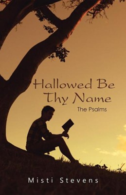 Hallowed Be Thy Name: The Psalms  -     By: Misti Stevens