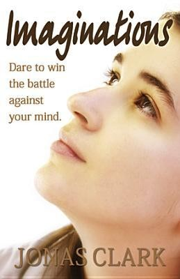 Imaginations: Dare to Win the Battle Against Your Mind.  -     By: Jonas Clark