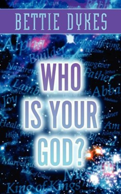 Who Is Your God?  -     By: Bettie Dykes