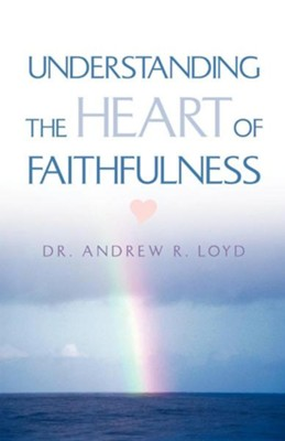 Understanding the Heart of Faithfulness   -     By: Andrew R. Loyd