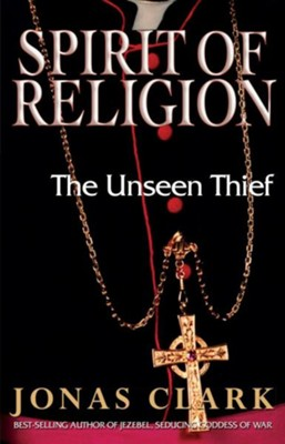 Spirit of Religion: The Unseen Thief  -     By: Jonas Clark