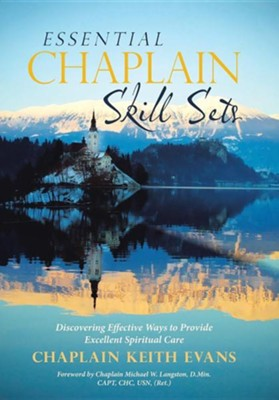 Essential Chaplain Skill Sets: Discovering Effective Ways to Provide Excellent Spiritual Care  -     By: Chaplain Keith Evans