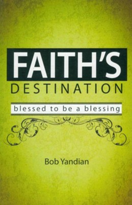 Faith's Destination: Blessed to Be a Blessing  -     By: Bob Yandian