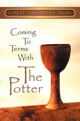 Coming to Terms With the Potter  -     By: Robert Christopher Brown