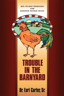 Trouble in the Barnyard  -     By: Dr. Earl W. Carter Sr.