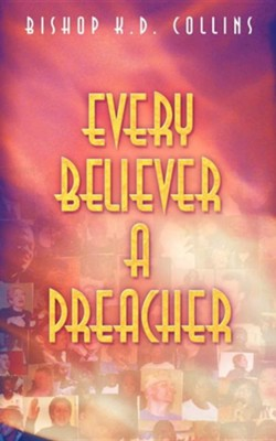 Every Believer a Preacher   -     By: Bishop K. K. Collins