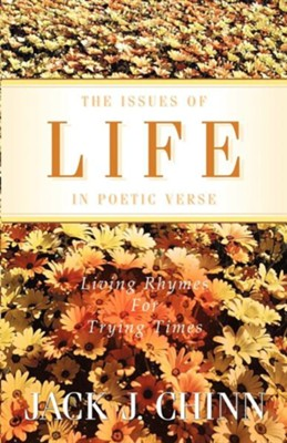 The Issues of Life in Poetic Verse: Living Rhymes for Trying Times   -     By: Jack J. Chinn