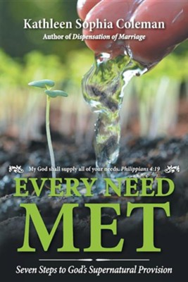 Every Need Met: Seven Steps to God's Supernatural Provision  -     By: Kathleen Sophia Coleman