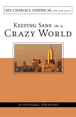 Keeping Sane in a Crazy World  -     By: Charles E. Jenkins Sr.