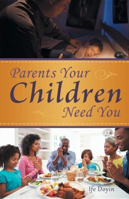 Parents Your Children Need You  -     By: Ife Doyin