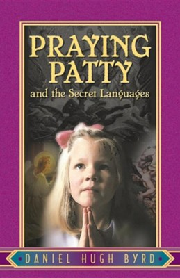 Praying Patty and the Secret Languages  -     By: Daniel Hugh Byrd
