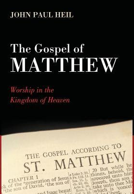 The Gospel of Matthew: Worship in the Kingdom of Heaven   -     By: John Paul Heil