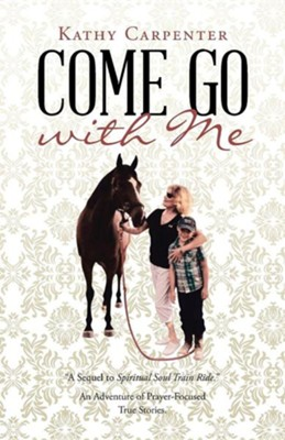 Come Go with Me: An Adventure of Prayer-Focused True Stories.  -     By: Kathy Carpenter