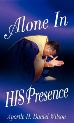 Alone In His Presence   -     By: H. Daniel Wilson