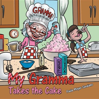 My Gramma Takes the Cake  -     By: Paula Moyer Savaiano