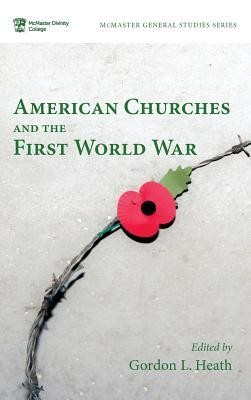 American Churches and the First World War  -     Edited By: Gordon L. Heath