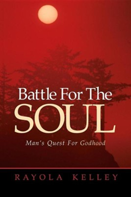 Battle for the Soul  -     By: Rayola Kelley