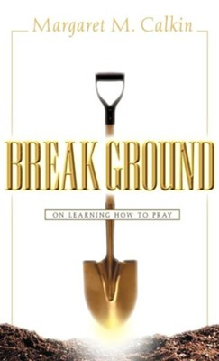 Break Ground   -     By: Margaret M. Calkin
