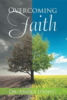 Overcoming Faith  -     By: Dr. Abiola Idowu