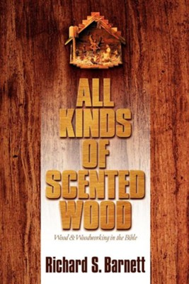 All Kinds of Scented Wood  -     By: Richard S. Barnett