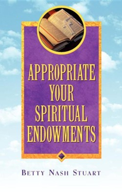 Appropriate Your Spiritual Endowments  -     By: Betty Nash Stuart