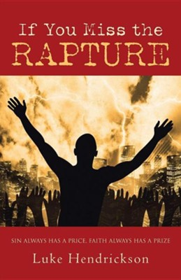 If You Miss the Rapture  -     By: Luke Hendrickson