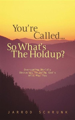 You're Called...So What's the Holdup?   -     By: Jarrod Schrunk