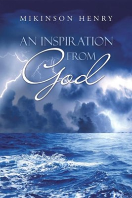 An Inspiration from God  -     By: Mikinson Henry