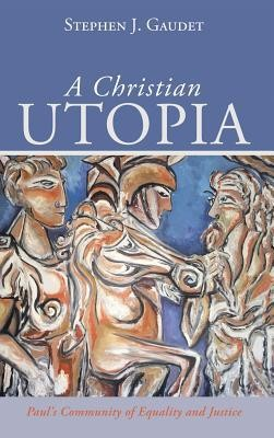 A Christian Utopia  -     By: Stephen J. Gaudet