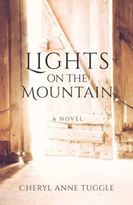 Lights on the Mountain: A Novel  -     By: Cheryl Anne Tuggle
