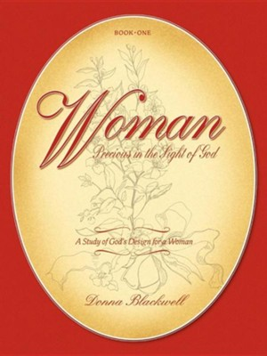 Woman Precious in the Sight of God: A Study of God's Design for a  Woman  -     By: Donna Blackwell