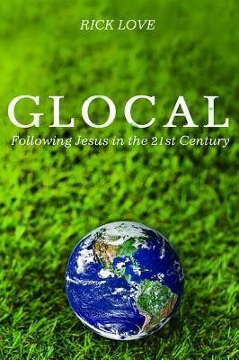 Glocal: Following Jesus in the 21st Century  -     By: Rick Love