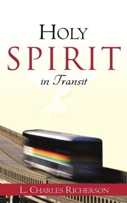 Holy Spirit in Transit  -     By: L. Charles Richerson
