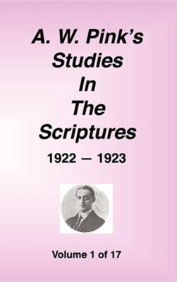 A. W. Pink's Studies in the Scriptures, 1922-23, Vol. 01 of 17  -     By: A.W. Pink