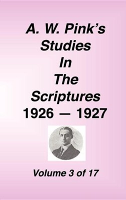 A. W. Pink's Studies in the Scriptures, 1926-27, Vol. 03 of 17  -     By: A.W. Pink