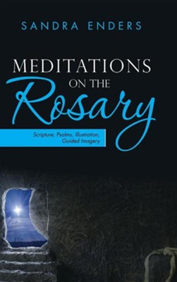 Meditations on the Rosary: Scripture, Psalms, Illustration, Guided Imagery  -     By: Sandra Enders