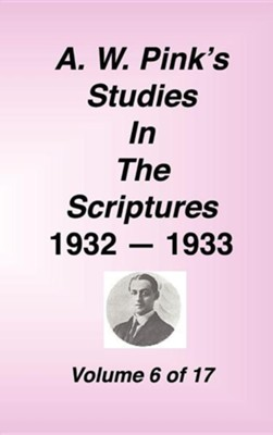 A. W. Pink's Studies in the Scriptures, Volume 06  -     By: A.W. Pink