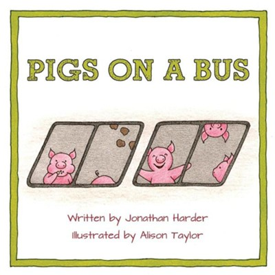 Pigs on a Bus  -     By: Jonathan Harder, Alison Taylor     Illustrated By: Alison Taylor
